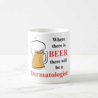 Where there is Beer - Dermatologist Classic White Coffee Mug