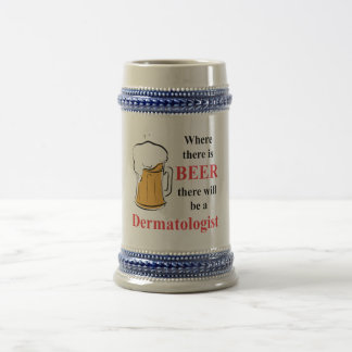 Where there is Beer - Dermatologist 18 Oz Beer Stein