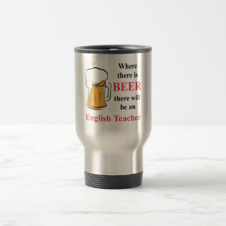 Where there is beer - English Teacher Travel Mug