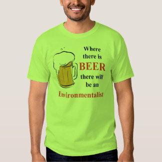 Where there is Beer - Environmentalist Shirt