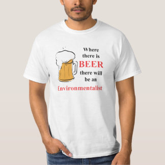 Where there is Beer - Environmentalist Tee Shirt