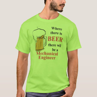 Where there is Beer - Mechanical Engineer T-Shirt