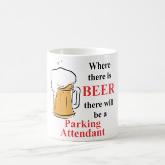 Where there is Beer - Parking Attendant Coffee Mug