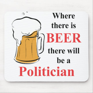 Where there is Beer - Politician Mouse Pad