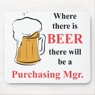 Where there is Beer - Purchasing Manager Mouse Pad