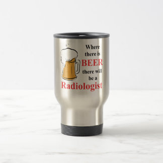 Where there is Beer - Radiologist Travel Mug