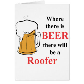 Where there is Beer - Roofer Card