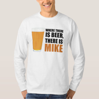 Where There is Beer, There is Mike Basic L/S Tee Shirt
