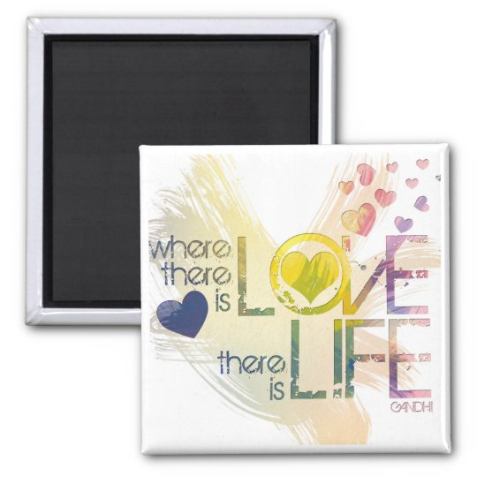Where there is love, there is life square magnet