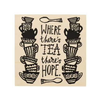 where there's tea there's hope wood canvas mono