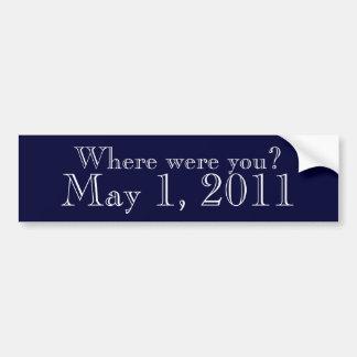 Where were you May 1 2011 Car Bumper Sticker