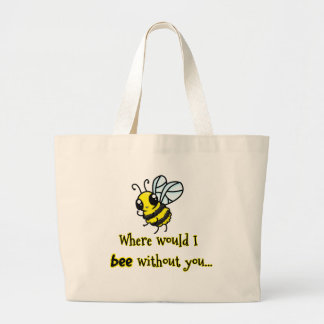 Where would I bee without you Large Tote Bag