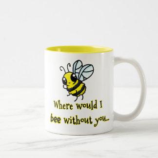 Where would I bee without you Two-Tone Mug