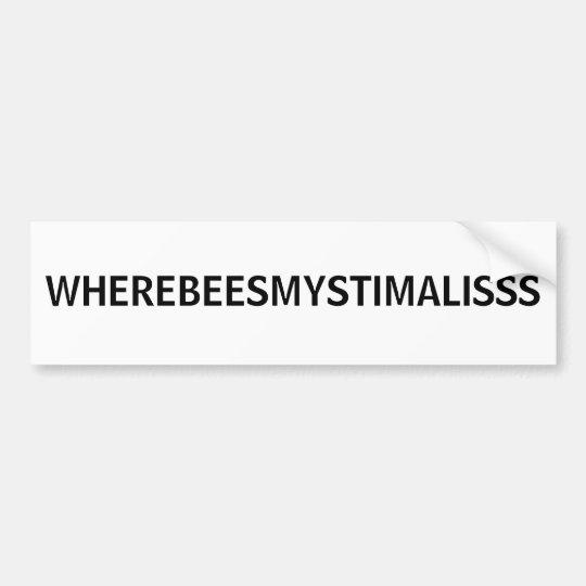 WHEREBEESMYSTIMALISSS BUMPER STICKER