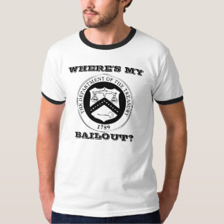 WHERE'S MY BAILOUT? T-Shirt