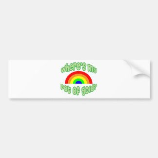 Where's My Pot of Gold? Bumper Stickers