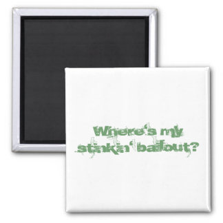 Where's my stinkin' bailout? Square Magnet