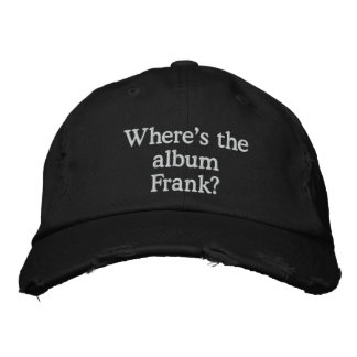 """""""Where's the album Frank?"""" strap-back Embroidered Hats"""