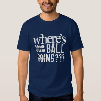 """Where's the cue ball going"" Snooker t-shirt"