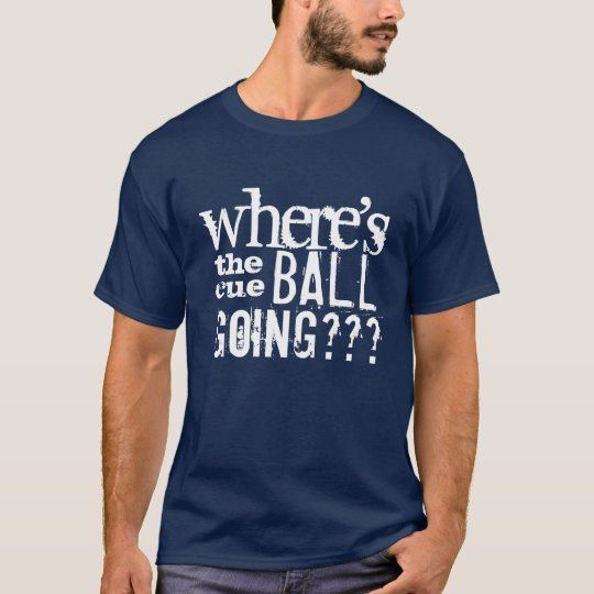 """""""Where's the cue ball going"""" Snooker t-shirt"""