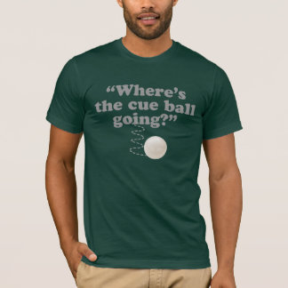 Where's The Cue Ball Going? T-Shirt