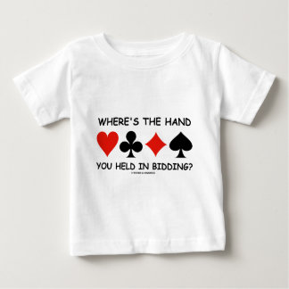 Where's The Hand You Held In Bidding? Baby T-Shirt