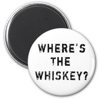 Where's The Whiskey 6 Cm Round Magnet