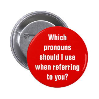 """""""Which pronouns should I use ..."""" 6 Cm Round Badge"""