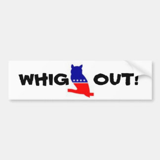 WHIG OUT! bumper sticker