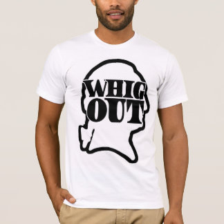 Whig Out T-Shirt