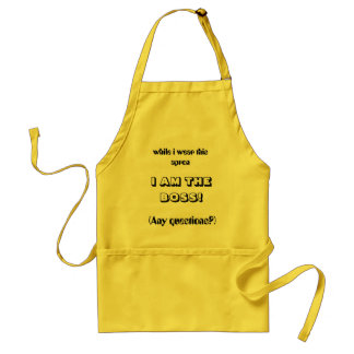 while i wear this apron, I AM THE BOSS!, (Any q... Standard Apron