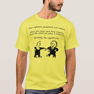 While you were arguing about the glass of water T-Shirt