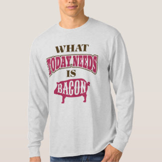 Whimsical Today Needs Bacon Slogan T-Shirt