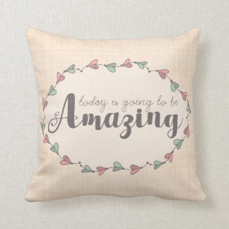 Whimsy Inspirational Today Is Amazing Typography Cushion