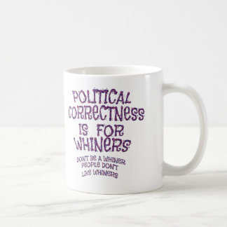 Whiney Political Correctness Coffee Mug