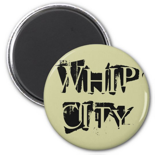 WHIP CITY MAGNET