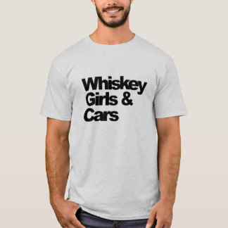Whiskey, Girls and Cars T-Shirt