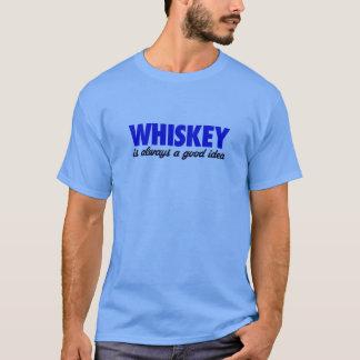Whiskey is always a good idea T-Shirt
