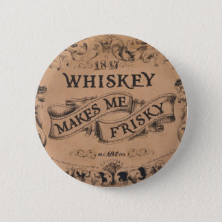 Whiskey makes me frisky 6 cm round badge