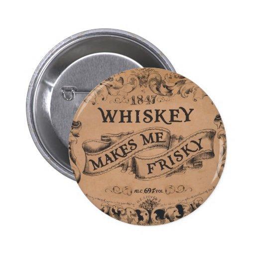 Whiskey makes me frisky button