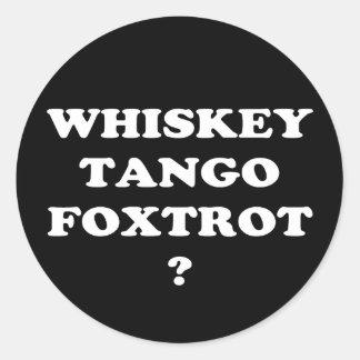 Whiskey Tango Foxtrot? WTF? Classic Round Sticker
