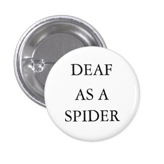 """White button/pin, """"Deaf as a Spider"""" 3 Cm Round Badge"""