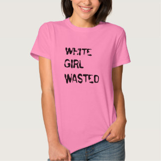 """White Girl Wasted"" t-shirt"