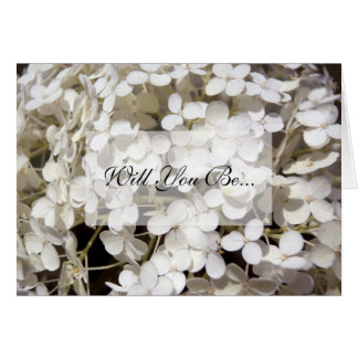 White Hydrangea Flower Will You Be My Bridesmaid Greeting Card