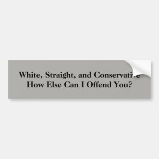 White, Straight, and Conservative Bumper Sticker