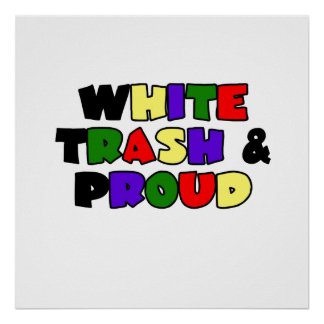 White Trash Proud Posters