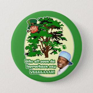 Who all seen da Leprechaun 7.5 Cm Round Badge