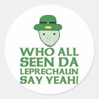 Who All Seen Da Leprechaun Say Yeah Meme Round Sticker