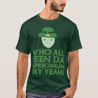 Who All Seen Da Leprechaun Say Yeah Meme T-Shirt