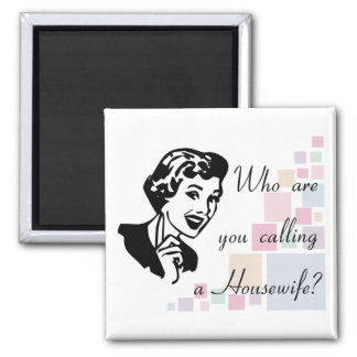 Who are you calling a Housewife? Square Magnet